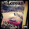 """DeLorean (Delo) – """"Hood Politics 3″ Mixtape"""