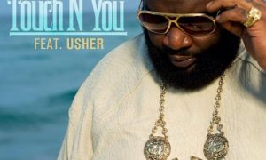 """Rick Ross Ft Usher – """"Touch N You"""""""