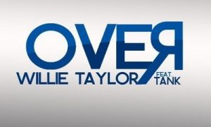 "Willie Taylor ft. Tank ""Over"""
